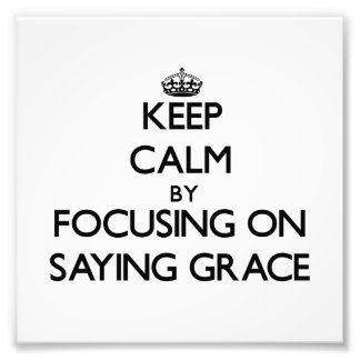 Keep Calm by focusing on Saying Grace Photo