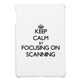 Keep Calm by focusing on Scanning iPad Mini Cover