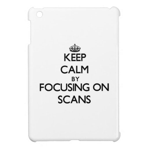 Keep Calm by focusing on Scans iPad Mini Cover