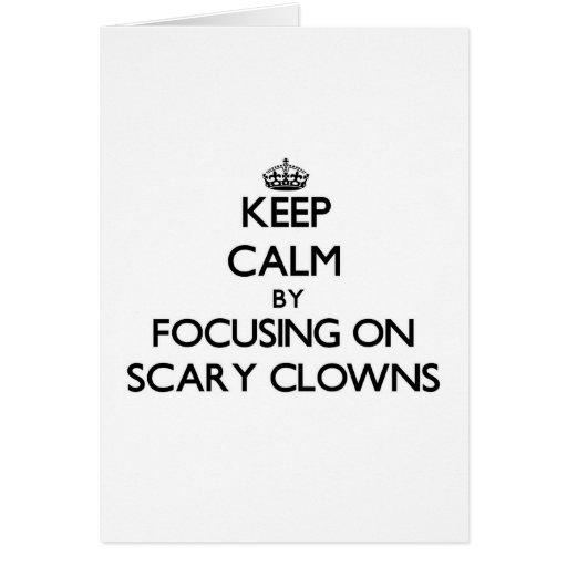 Keep Calm by focusing on Scary Clowns Cards