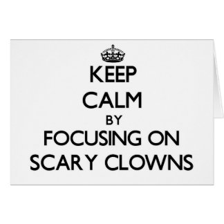 Keep Calm by focusing on Scary Clowns Greeting Cards