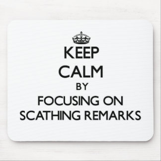Keep Calm by focusing on Scathing Remarks Mouse Pads