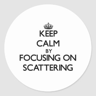 Keep Calm by focusing on Scattering Sticker