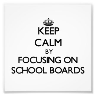 Keep Calm by focusing on School Boards Photograph