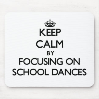 Keep Calm by focusing on School Dances Mouse Pad