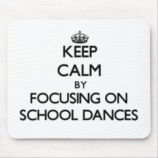Keep Calm by focusing on School Dances Mousepads
