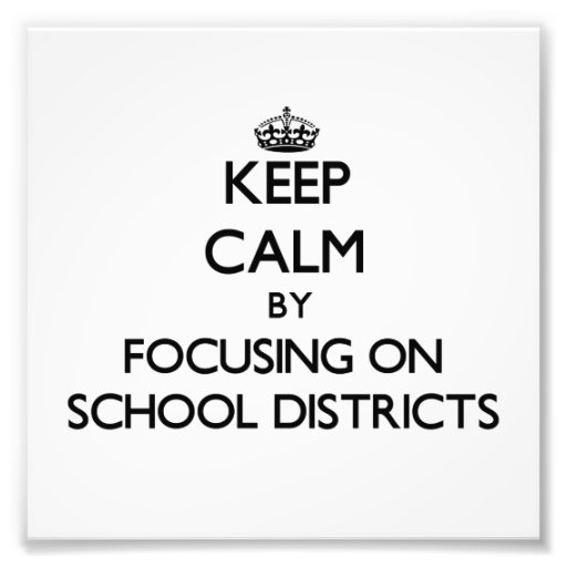 Keep Calm by focusing on School Districts Photo Art