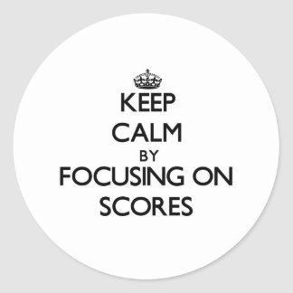 Keep Calm by focusing on Scores Sticker