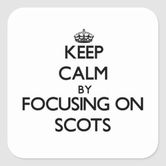 Keep Calm by focusing on Scots Square Sticker