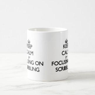 Keep Calm by focusing on Scribbling Coffee Mug