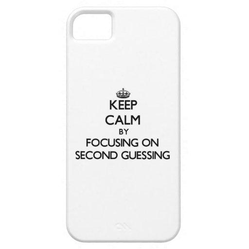 Keep Calm by focusing on Second Guessing Case For iPhone 5/5S