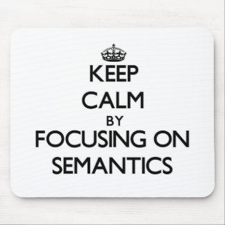 Keep Calm by focusing on Semantics Mouse Mat