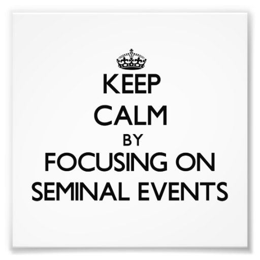 Keep Calm by focusing on Seminal Events Photo