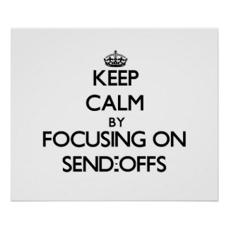 Keep Calm by focusing on Send-Offs Poster