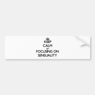Keep Calm by focusing on Sensuality Bumper Sticker
