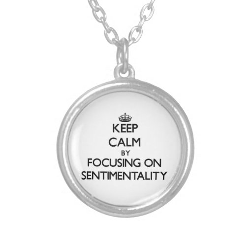 Keep Calm by focusing on Sentimentality Necklaces
