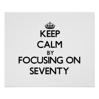 Keep Calm by focusing on Seventy Print