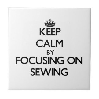 Keep Calm by focusing on Sewing Ceramic Tiles