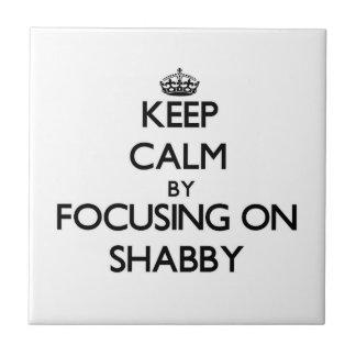 Keep Calm by focusing on Shabby Tile