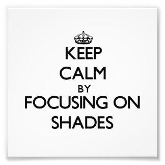 Keep Calm by focusing on Shades Photo Art