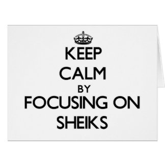 Keep Calm by focusing on Sheiks Card