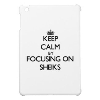Keep Calm by focusing on Sheiks Cover For The iPad Mini