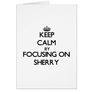 Keep Calm by focusing on Sherry Card