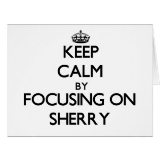 Keep Calm by focusing on Sherry Greeting Card