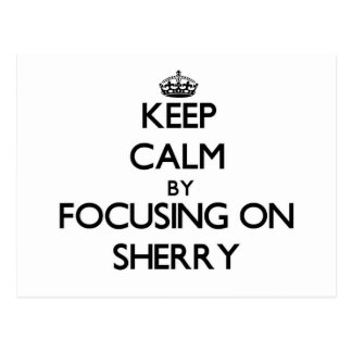 Keep Calm by focusing on Sherry Post Cards