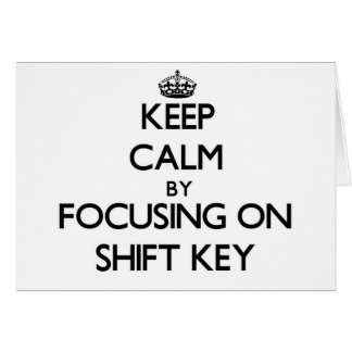 Keep Calm by focusing on Shift Key Greeting Card