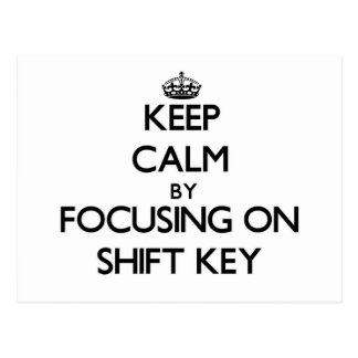 Keep Calm by focusing on Shift Key Post Cards