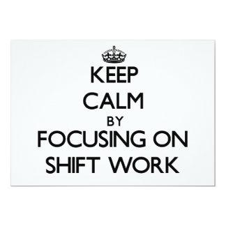 Keep Calm by focusing on Shift Work 13 Cm X 18 Cm Invitation Card