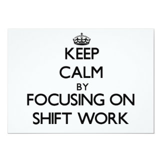 Keep Calm by focusing on Shift Work Custom Invitations