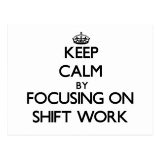 Keep Calm by focusing on Shift Work Post Card