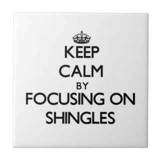 Keep Calm by focusing on Shingles Tiles