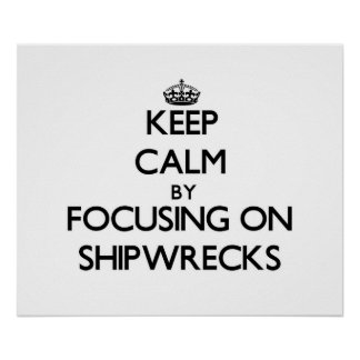 Keep Calm by focusing on Shipwrecks Posters