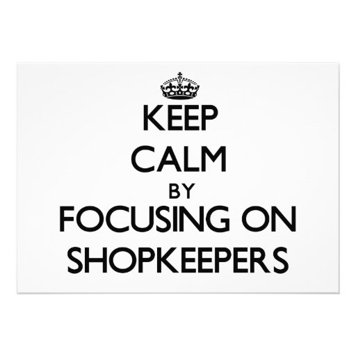 Keep Calm by focusing on Shopkeepers Invitations