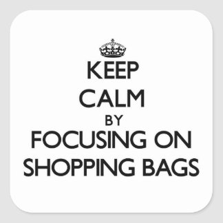 Keep Calm by focusing on Shopping Bags Square Sticker