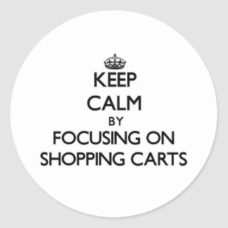 Keep Calm by focusing on Shopping Carts Stickers