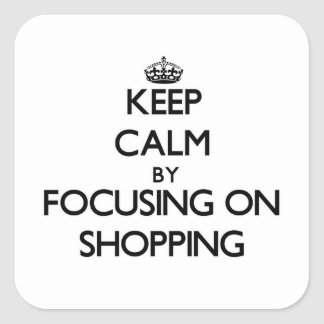 Keep Calm by focusing on Shopping Square Sticker