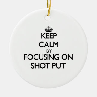 Keep Calm by focusing on Shot Put Christmas Tree Ornaments