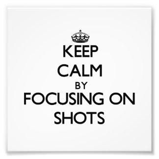 Keep Calm by focusing on Shots Photographic Print