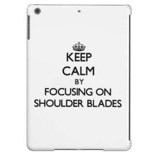 Keep Calm by focusing on Shoulder Blades Case For iPad Air