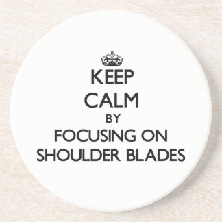Keep Calm by focusing on Shoulder Blades Coasters