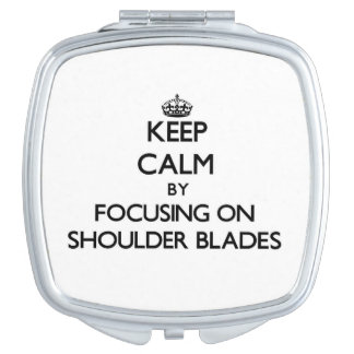 Keep Calm by focusing on Shoulder Blades Travel Mirror