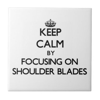 Keep Calm by focusing on Shoulder Blades Tiles