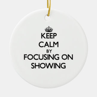 Keep Calm by focusing on Showing Christmas Ornament