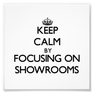 Keep Calm by focusing on Showrooms Art Photo