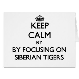 Keep calm by focusing on Siberian Tigers Greeting Card