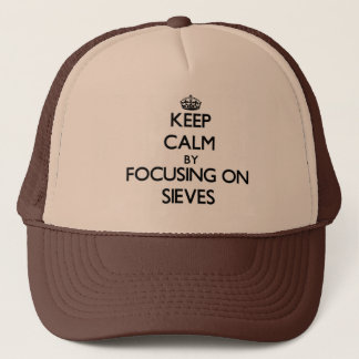 Keep Calm by focusing on Sieves Trucker Hat